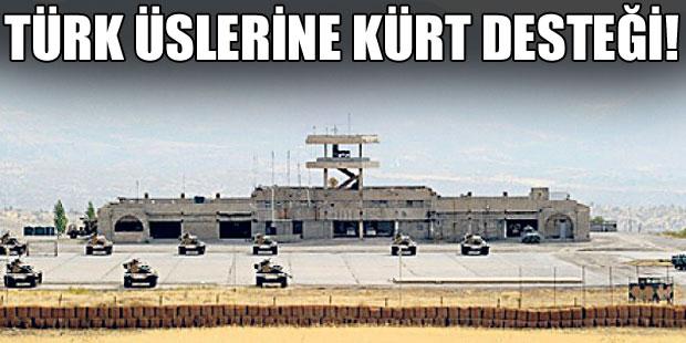 Türk üslerine Kürt desteği!